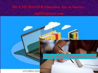 MGT 521 MASTER Education key to Success / mgt521master.com
