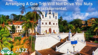 Arranging A Goa Trip Will Not Drive You Nuts With jazzcarrental