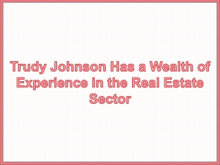 Trudy Johnson Has a Wealth of Experience in the Real Estate Sector