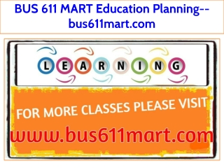BUS 611 MART Education Planning--bus611mart.com