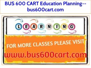 BUS 600 CART Education Planning--bus600cart.com