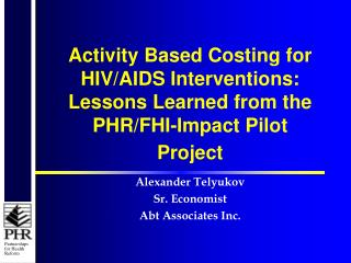 Activity Based Costing for HIV/AIDS Interventions: Lessons Learned from the PHR/FHI-Impact Pilot Project