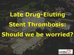 Late Drug-Eluting Stent Thrombosis: Should we be worried