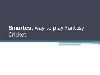 Smartest way to play Fantasy Cricket