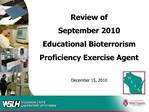 Review of  September 2010 Educational Bioterrorism Proficiency Exercise Agent  December 15, 2010