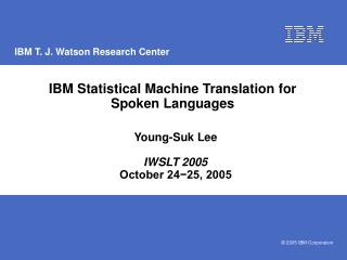IBM Statistical Machine Translation for Spoken Languages