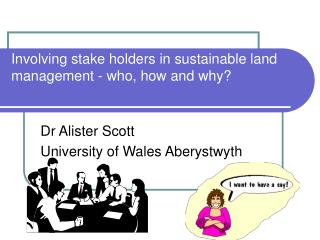 Involving stake holders in sustainable land management - who, how and why