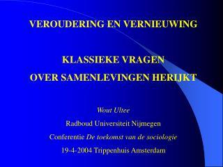 VEROUDERING EN VERNIEUWING KLASSIEKE VRAGEN  OVER SAMENLEVINGEN HERIJKT Wout Ultee Radboud Universiteit Nijmegen Confere