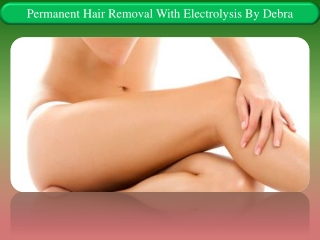 Permanent Hair Removal with Electrolysis By Debra