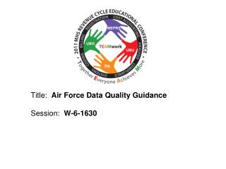 Title:   Air Force Data Quality Guidance  Session:   W-6-1630