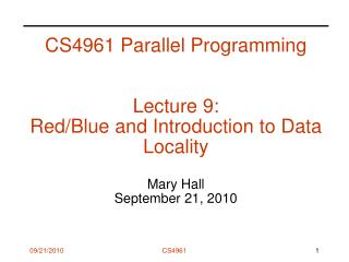 CS4961 Parallel Programming Lecture 9: Red/Blue and Introduction to Data Locality Mary Hall September 21, 2010