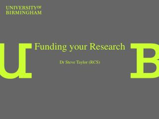 Funding your Research Dr Steve Taylor (RCS)