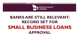 Banks are still relevant record set for small business loans approval