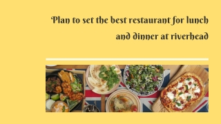 Plan to set the best restaurant for lunch and dinner at riverhead