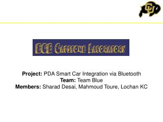 Project:  PDA Smart Car Integration via Bluetooth Team:  Team Blue Members: Sharad  Desai,  Mahmoud Toure ,  Lochan  KC