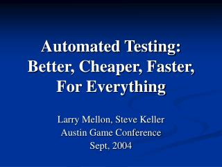 Automated Testing: Better, Cheaper, Faster, For Everything