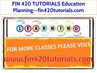 FIN 420 TUTORIALS Education Planning--fin420tutorials.com