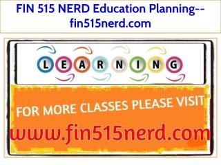 FIN 515 NERD Education Planning--fin515nerd.com