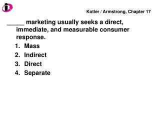_____ marketing usually seeks a direct, immediate, and measurable consumer response. Mass Indirect Direct Separate