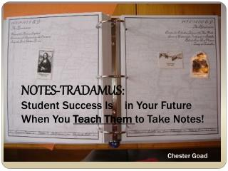 NOTES-TRADAMUS: Student Success Is    in Your Future When You Teach Them to Take Notes