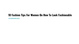10 Fashion Tips For Women On How To Look Fashionable