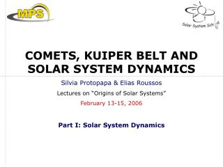 "COMETS, KUIPER BELT AND  SOLAR SYSTEM DYNAMICS Silvia Protopapa & Elias Roussos Lectures on ""Origins of Solar Syst"