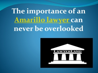 The importance of an amarillo lawyer can never be overlooked