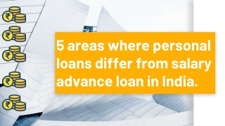 5 areas where personal loans differ from salary advance loan in India.