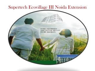 Supertech Ecovillage III Property @ 8527778440