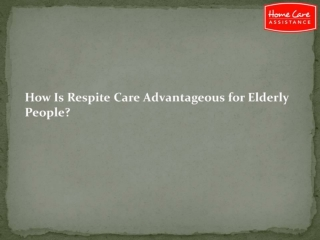 How Is Respite Care Advantageous for Elderly People-converted