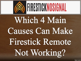 Which 4 Main Causes Can Make Firestick Remote Not Working?