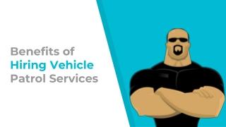 Benefits of Hiring Vehicle Patrol Services