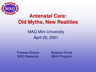 Antenatal Care:  Old Myths, New Realities
