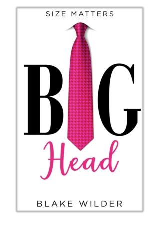 [PDF] Free Download Big Head By Blake Wilder