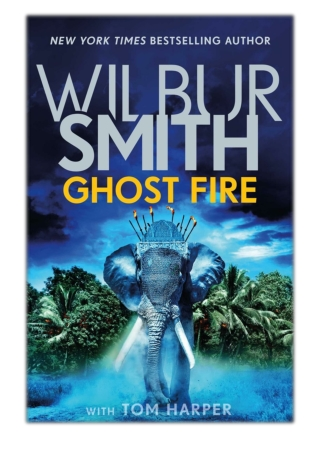 [PDF] Free Download Ghost Fire By Wilbur Smith