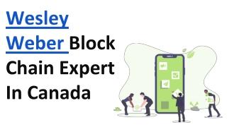 Wesley Weber Block Chain Expert In Canada