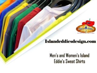 men's and women's Island Eddie's sweat shirts