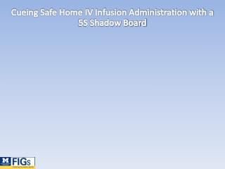 Cueing Safe Home IV Infusion Administration with a 5S Shadow Board