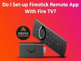 Do I Set-up Firestick Remote App With Fire TV? amazon fire tv stick remote not working
