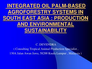INTEGRATED OIL PALM-BASED AGROFORESTRY SYSTEMS IN SOUTH EAST ASIA : PRODUCTION AND ENVIRONMENTAL SUSTAINABILITY