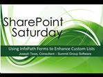 Using InfoPath Forms to Enhance Custom Lists Joseph Tews, Consultant   Summit Group Software