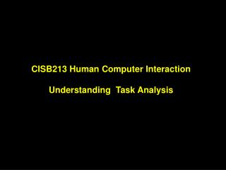 CISB213 Human Computer Interaction  Understanding  Task Analysis