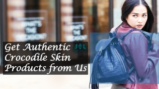 Get Authentic Crocodile Skin Products from Us