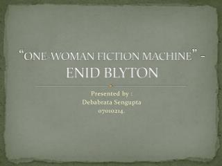 """ ONE-WOMAN FICTION MACHINE "" - ENID BLYTON"