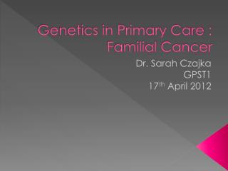 Genetics in Primary Care : Familial Cancer