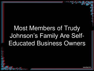 Most Members of Trudy Johnson's Family Are Self-Educated Business Owners