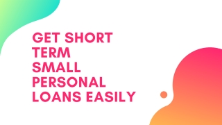 Get Short Term Small Personal Loans Easily
