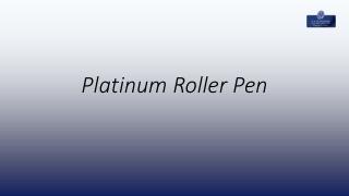 Platinum Roller Pen - SsPlatinum