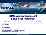 DCMA Acquisition Insight  Business Initiatives  2012 DoD Acquisition Insight Conference April 24-25, 2012