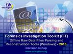 Forensics Investigation Toolkit FIT Offline Raw Data Files Parsing and Reconstruction Tools Windows - 2010